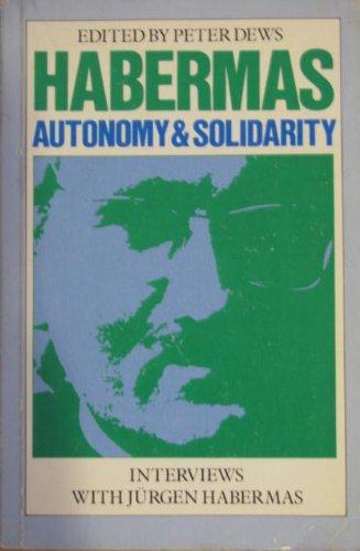 Autonomy and Solidarity: Interviews: Jurgen Habermas