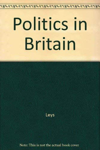 Politics in Britain : An Introduction: Leys, Colin