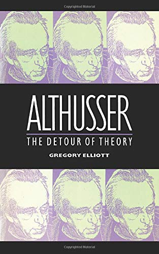 Althusser: The Detour of Theory: Gregory Elliott