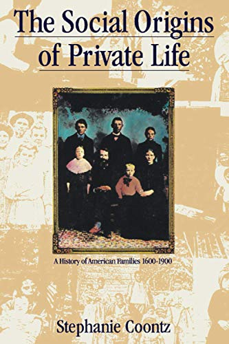 THE SOCIAL ORIGINS OF PRIVATE LIFE : A History of American Families, 1600-1900 (The Haymarket ...