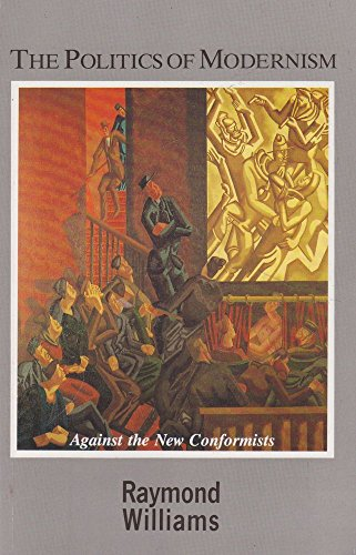 The Politics of Modernism: Against the New: Williams, Raymond