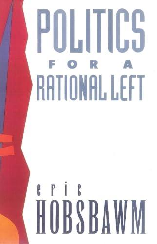 9780860919582: Politics for a Rational Left: Political Writing, 1977-1988