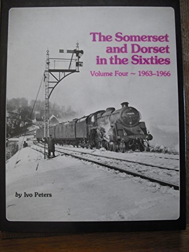 9780860931614: The Somerset and Dorset: In the Sixties, 1963-66 v. 4