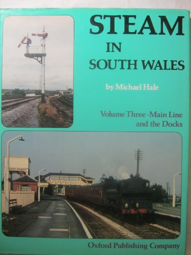 Steam in South Wales: Main Line and the Docks v. 3 (0860931692) by Hale, Michael