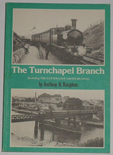 The Turnchapel Branch (Including The Cattewater Goods Branch): Kingdom, Anthony R.