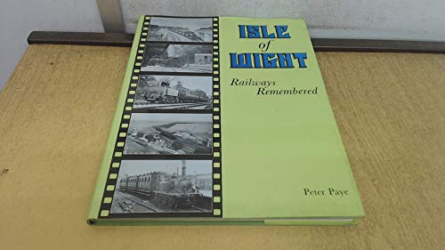 Isle of Wight: Railways remembered (9780860932123) by P Paye