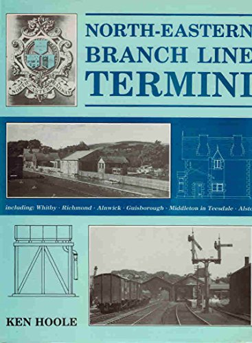 North-Eastern Branch Line Termin including; Whitby, Richmond,: Hoole, Ken