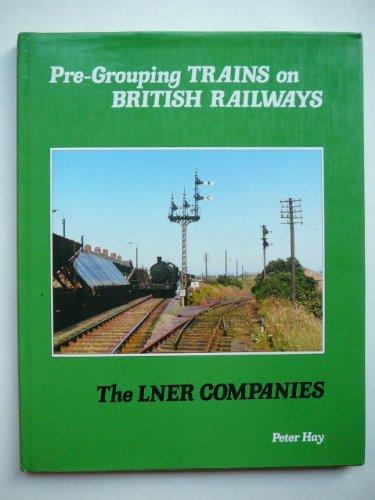 9780860933151: Pre-grouping Trains on British Rail: L.N.E.R.Companies
