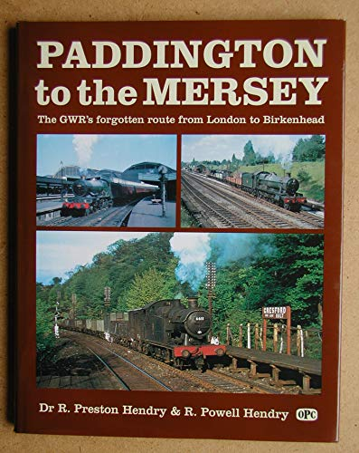 9780860934424: Paddington to the Mersey: G.W.R's Forgotten Route from London to Birkenhead