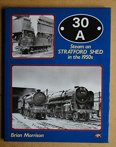 9780860934547: 30A: Steam on Stratford Shed in the 1950's
