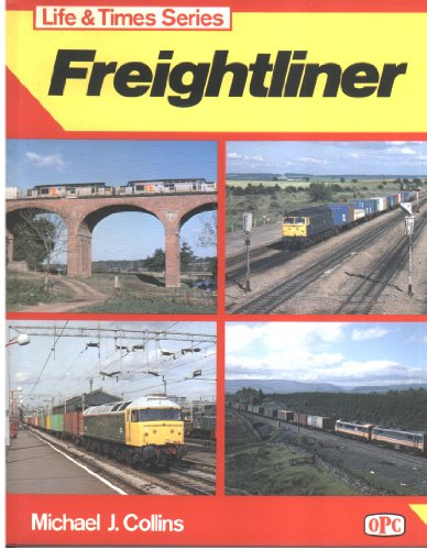 LIFE AND TIMES SERIES: FREIGHTLINER.: Collins, Michael J.