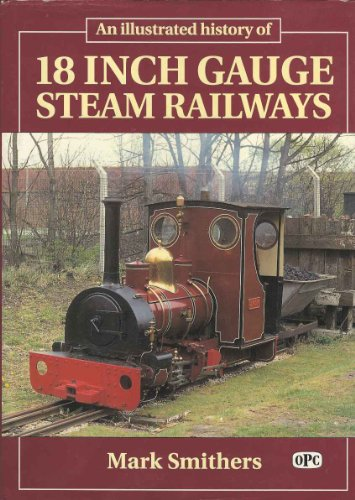 9780860934998: An Illustrated History of 18 Inch Gauge Steam Railways