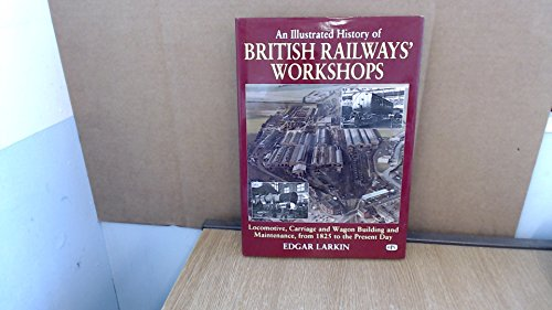9780860935032: An Illustrated History of British Railways'' Workshops: Locomotive, Carriage, and Wagon Building and Maintenance, from 1825 to the Present Day