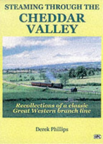 Steaming Through The Cheddar Valley: Recollections of the East Somerset and Cheddar Valley Branch...