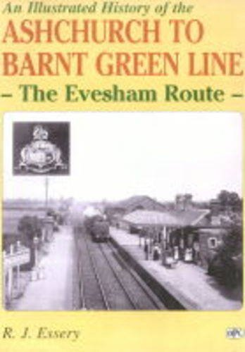9780860935629: An Illustrated History of Ashchurch-Barnt Green Line: The Evesham Route