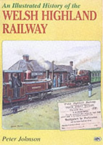 An Illustrated History Of The Welsh Highland Railway (SCARCE HARDBACK LATER PRINTING SIGNED BY TH...