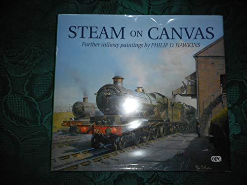 Steam on Canvas: v. 2: The Railway Paintings of Philip D Hawkins: Hawkins, Philip D.