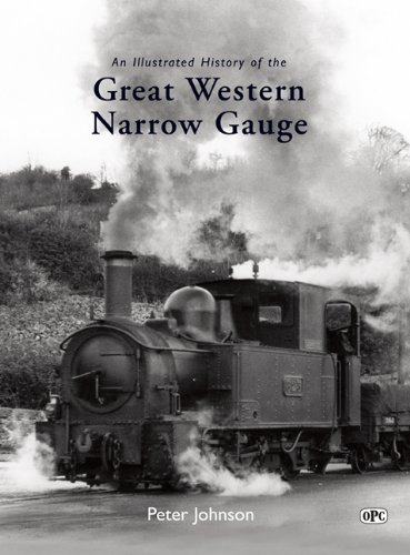 An Illustrated History of the Great Western Narrow Gauge: Johnson, Peter