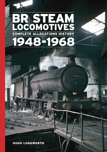 BR Steam Locomotives Complete Allocation History 1948-68: Longworth, Hugh