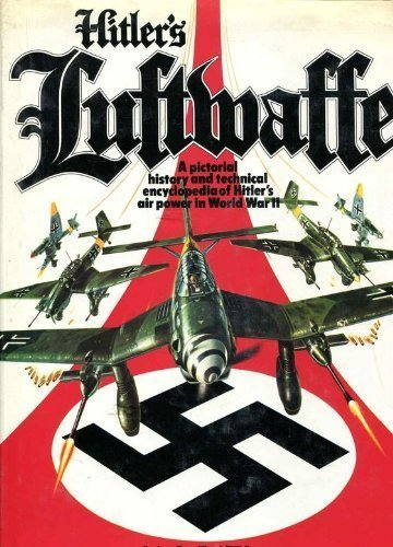 Hitler's Luftwaffe.A pictorial history and technical encyclopedia: Wood, Anthony