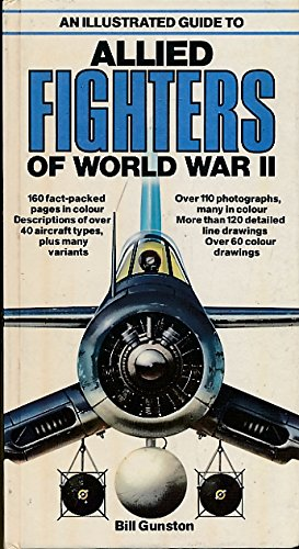 An Illustrated Guide To Allied Fighters Of World War II:: Bill Gunston