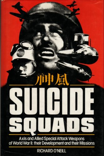 SUICIDE SQUADS. Axis and Allied Special Attack Weapons of World War II: their Development and the...