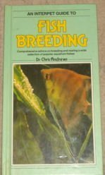 A Fish Keeper's Guide to Fish Breeding: Comprehensive Advice on Breeding and Rearing a Wide ...