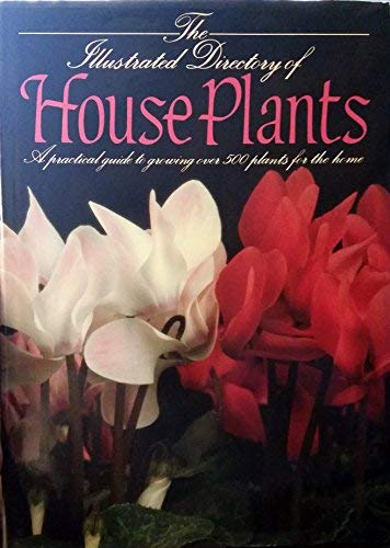 9780861013883: The Illustrated Directory of House Plants: A Practical Guide to Growing Over 500 Plants for the Home