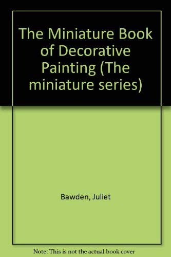 The Miniature Book of Decorative Painting (The: Bawden, Juliet