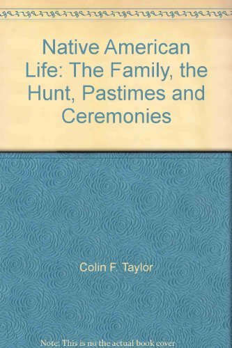 9780861018086: Native American Life: The Family, the Hunt, Pastimes and Ceremonies