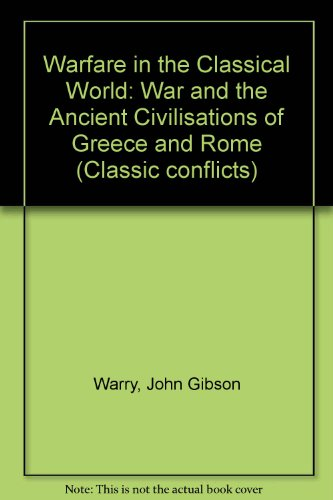 9780861018598: Warfare in the Classical World: War and the Ancient Civilisations of Greece and Rome (Classic conflicts)