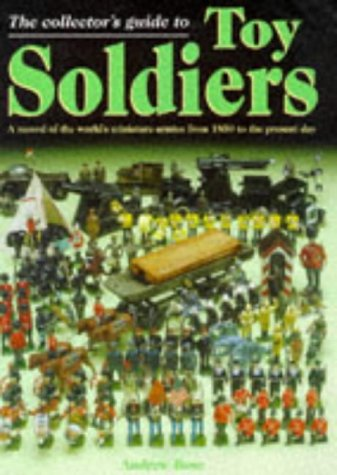 9780861019380: The Collector's Guide to Toy Soldiers: A Record of the World's Miniature Armies from 1850 to the Present Day