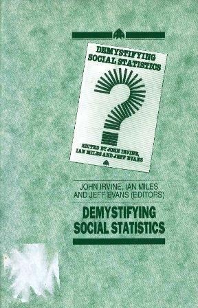 Demystifying Social Statistics: Irvine, John, Miles, Ian