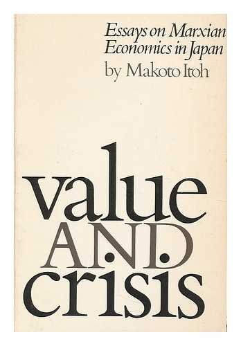 Value and Crisis : Essays on Marxian Economics in Japan: Itoh, Makoto