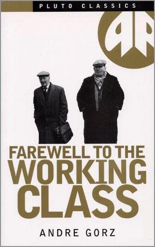 Farewell to the Working Class (Pluto Classics): Andre Gorz