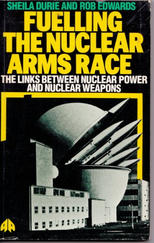9780861043729: Fueling the Nuclear Arms Race: The Links Between Nuclear Power and Nuclear Weapons (Militarism, states and society)