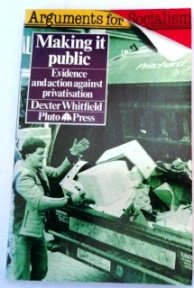 9780861045099: Making It Public: Evidence and Action Against Privatization (Arguments for socialism)