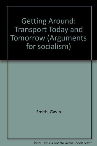 9780861045136: Getting Around: Transport Today and Tomorrow (Arguments for socialism)