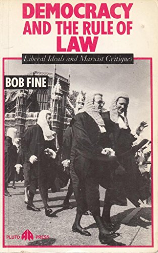Democracy and the Rule of Law: Liberal Ideas and Marxist Critiques: Fine, Robert