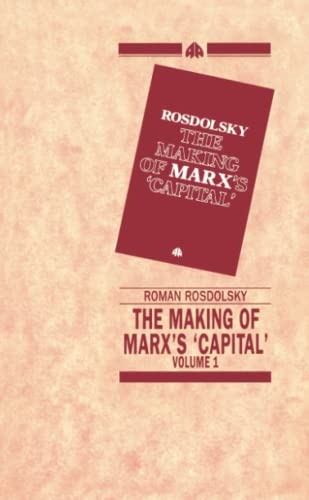The Making of Marxs Capital, Volume 1: Roman Rosdolsky