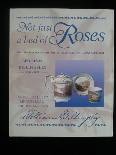 9780861112265: Not Just a Bed of Roses. The Life and Work of the Artist, Ceramicist and Manufacturer William Billingsley 1758- 1828
