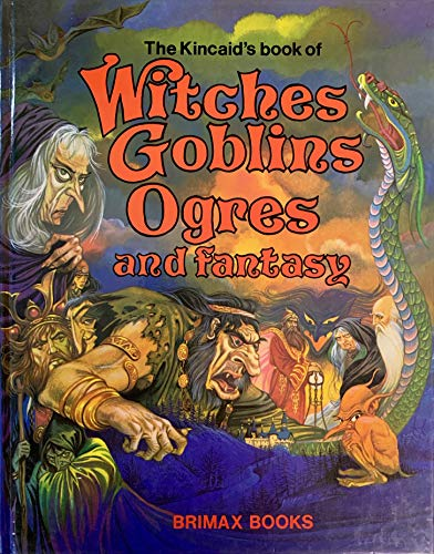 9780861120697: The Kincaid's Book of Witches, Goblins, Ogres and Fantasy