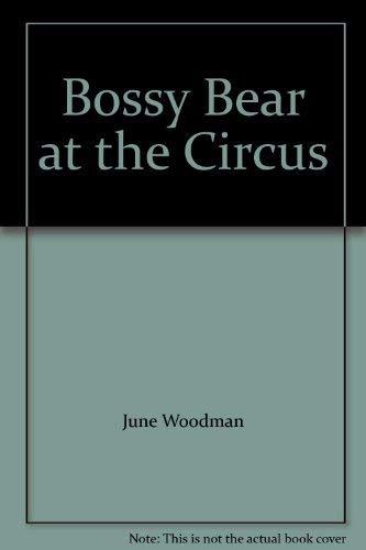 Bossy Bear at the Circus: June Woodman