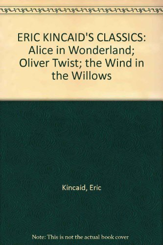 Eric Kincaid's Classics - Alice in Wonderland, Oliver Twist and The Wind in the Willows: ...
