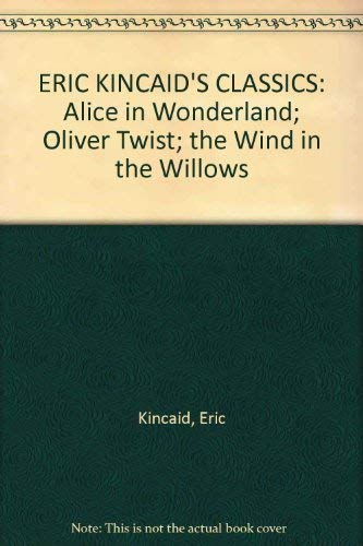 Eric Kincaid's Classics - Alice in Wonderland, Oliver Twist and The Wind in the Willows