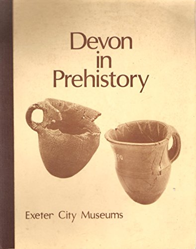 Devon in Prehistory (0861140826) by Pearce, Susan M.; Davis, Philip; Royal Albert Memorial Museum