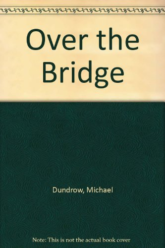 Over the Bridge (0861164288) by Michael Dundrow