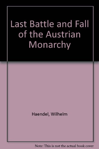 Last Battle and Fall of the Austrian Monarchy (SIGNED): Haendel, Wilhelm