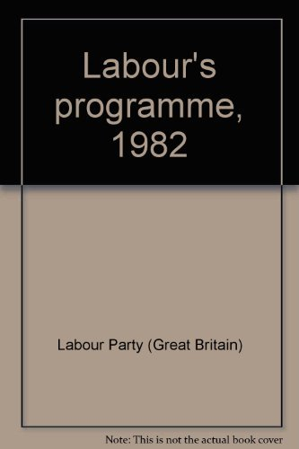 Labour's programme 1982: Labour Party (Great