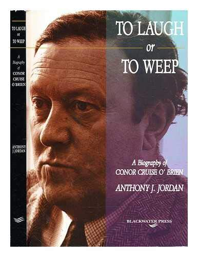 To Laugh or to Weep: Biography of Conor Cruise O'Brien (0861214439) by Anthony J. Jordan